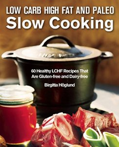 Low Carb High Fat Slow Cooking - Birgitta Höglund