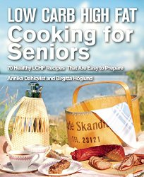 Low Carb High Fat Cooking for Seniors - Annika Dahlqvist Birgitta Höglund