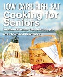 Low Carb High Fat Cooking for Seniors - Annika Dahlqvist Birgitta Höglund