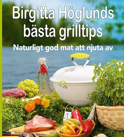 Birgitta Höglunds bästa grilltips
